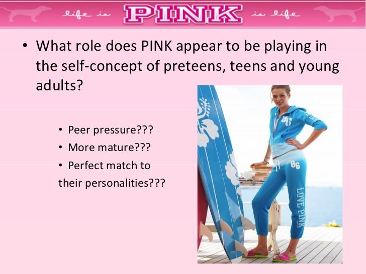 what role does pink appear to be playing in the self concept of preteens teens and young adults Children and adults who do not conform to gender stereotypes are often ostracized by peers for being different  unlike the conflicting aspects of self-concept.
