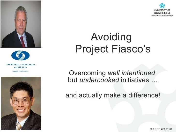 Avoiding  Project Fiasco's Overcoming  well intentioned   but  undercooked  initiatives … and actually make a difference!