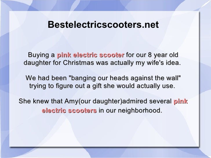 Bestelectricscooters.net Buying a  pink electric scooter  for our 8 year old daughter for Christmas was actually my wife's...