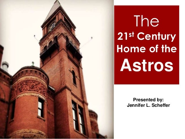 The21st CenturyHome of theAstros    Presented by:  Jennifer L. Scheffer