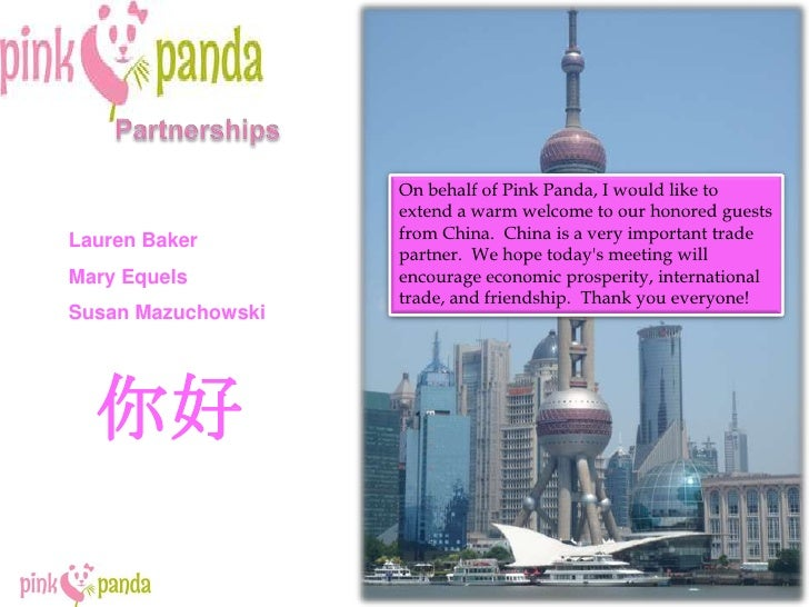 Partnerships<br />On behalf of Pink Panda, I would like to extend a warm welcome to our honored guests from China.  China ...