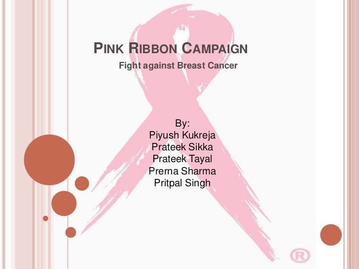PINK RIBBON CAMPAIGN   Fight against Breast Cancer               By:         Piyush Kukreja         Prateek Sikka         ...