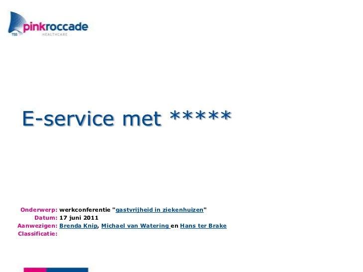 """E-service met ***** <br />werkconferentie """"gastvrijheid in ziekenhuizen""""<br />17 juni 2011<br />Brenda Knip, Michael van W..."""