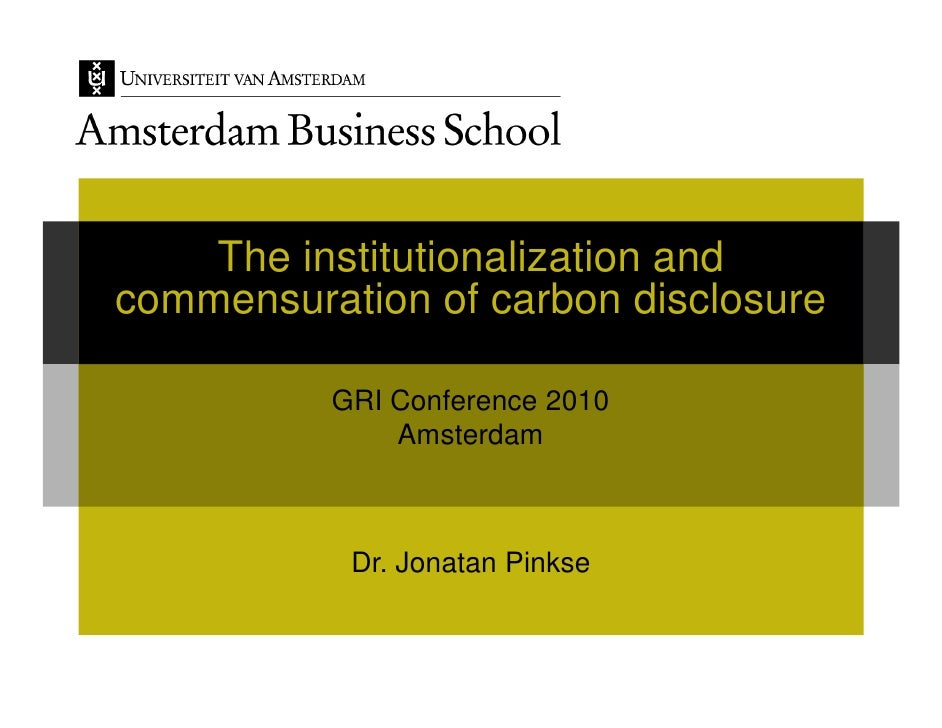 The institutionalization and commensuration of carbon disclosure            GRI Conference 2010               Amsterdam   ...