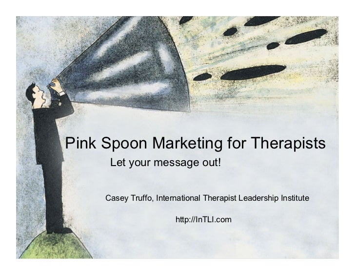 Pink Spoon Marketing for Therapists       Let your message out!        Casey Truffo, International Therapist Leadership In...