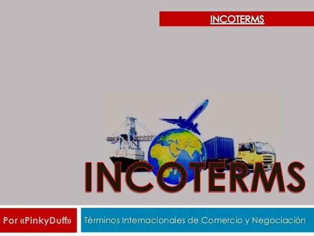 Por «PinkyDuff»   Términos Internacionales de Comercio y Negociación