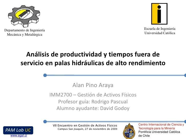 Análisis de productividad y tiempos fuera de servicio en palas hidráulicas de alto rendimiento<br />Alan Pino Araya<br />I...