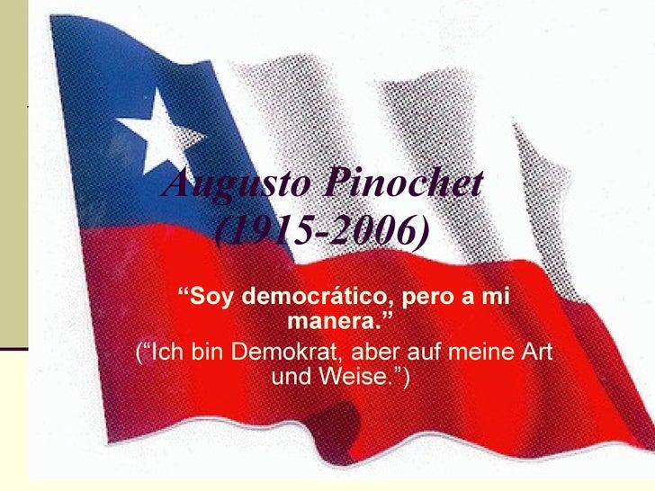 """Augusto Pinochet (1915-2006) """" Soy democrático, pero a mi manera.""""  (""""Ich bin Demokrat, aber auf meine Art und Weise."""")"""
