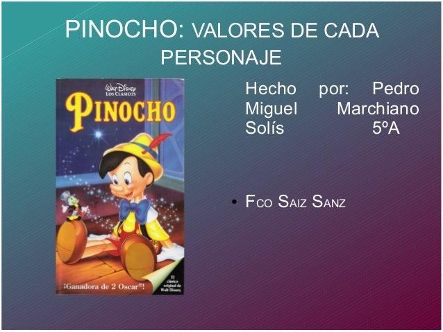 PINOCHO: VALORES DE CADA PERSONAJE Hecho por: Pedro Miguel Marchiano Solís 5ºA ● FCO SAIZ SANZ