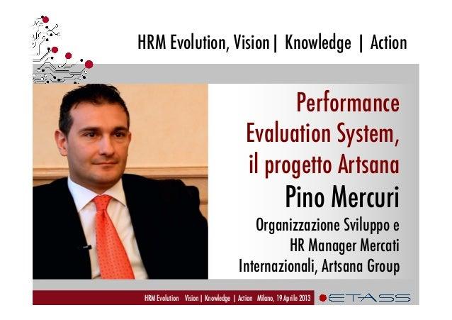 HRM Evolution, Vision| Knowledge | ActionHRM Evolution Vision| Knowledge | Action Milano, 19 Aprile 2013PerformanceEvaluat...