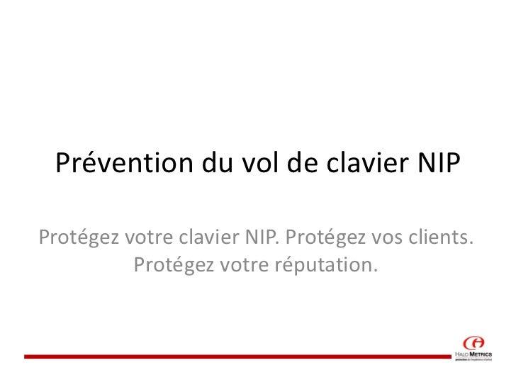 Prévention du vol de clavier NIP Protégez votre clavier NIP. Protégez vos clients. Protégez votre réputation.