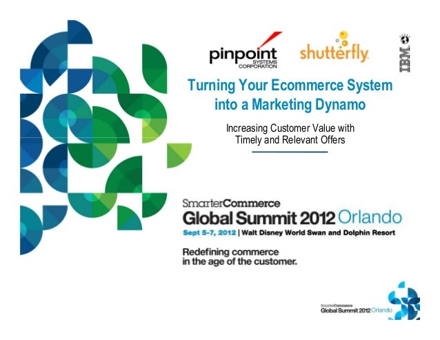 Turning Your Ecommerce System into a Marketing Dynamo; Increasing Customer Value with Timely and Relevant Offers