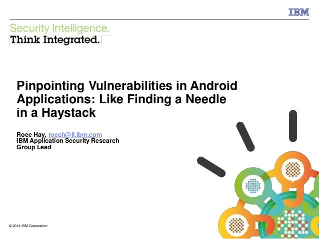 © 2014 IBM Corporation IBM Security Systems 1 © 2014 IBM Corporation Pinpointing Vulnerabilities in Android Applications: ...