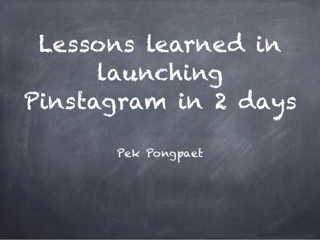 Lessons learned in launching Pinstagram in 2 days Pek Pongpaet