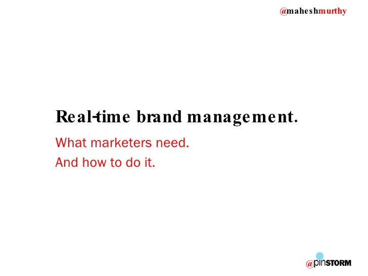Real-time brand management. What marketers need. And how to do it.