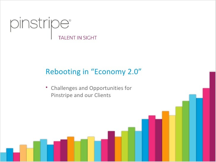 """Rebooting in """"Economy 2.0"""" <ul><li>Challenges and Opportunities for Pinstripe and our Clients </li></ul>"""