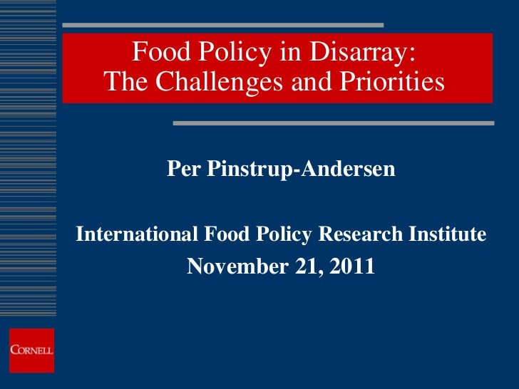Food Policy in Disarray:  The Challenges and Priorities         Per Pinstrup-AndersenInternational Food Policy Research In...
