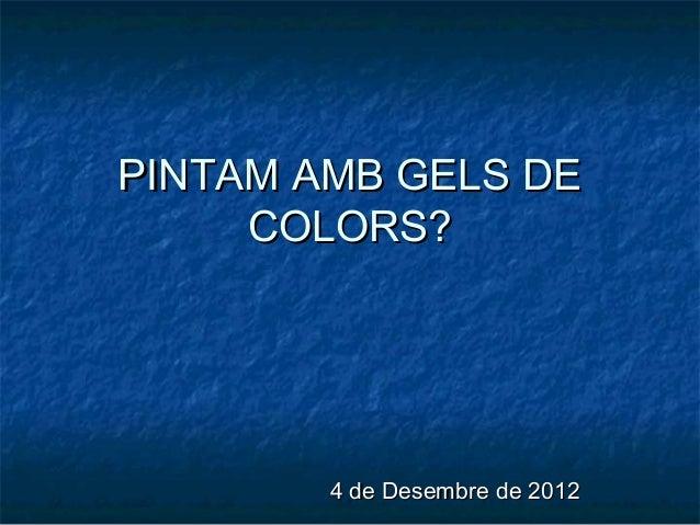 PINTAM AMB GELS DE     COLORS?        4 de Desembre de 2012