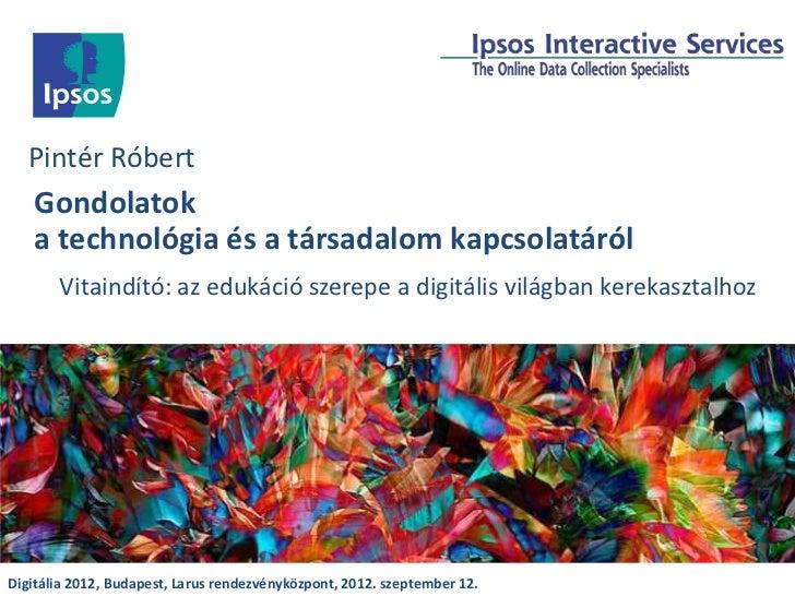 Pintér Róbert   Gondolatok   a technológia és a társadalom kapcsolatáról       Vitaindító: az edukáció szerepe a digitális...