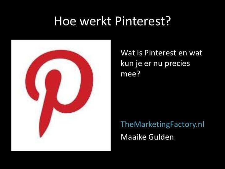 Hoe werkt Pinterest?           Wat is Pinterest en wat           kun je er nu precies           mee?           TheMarketin...