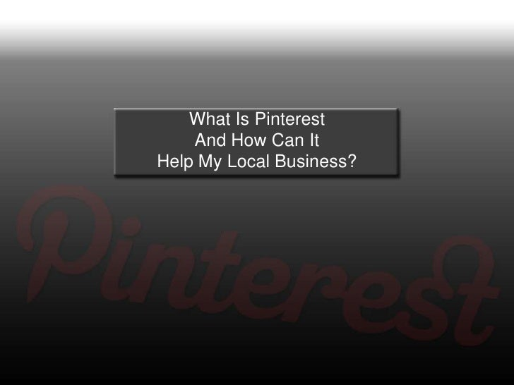 What Is Pinterest    And How Can ItHelp My Local Business?