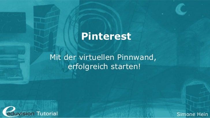 PinterestMit der virtuellen Pinnwand,     erfolgreich starten!                               Simone Hein