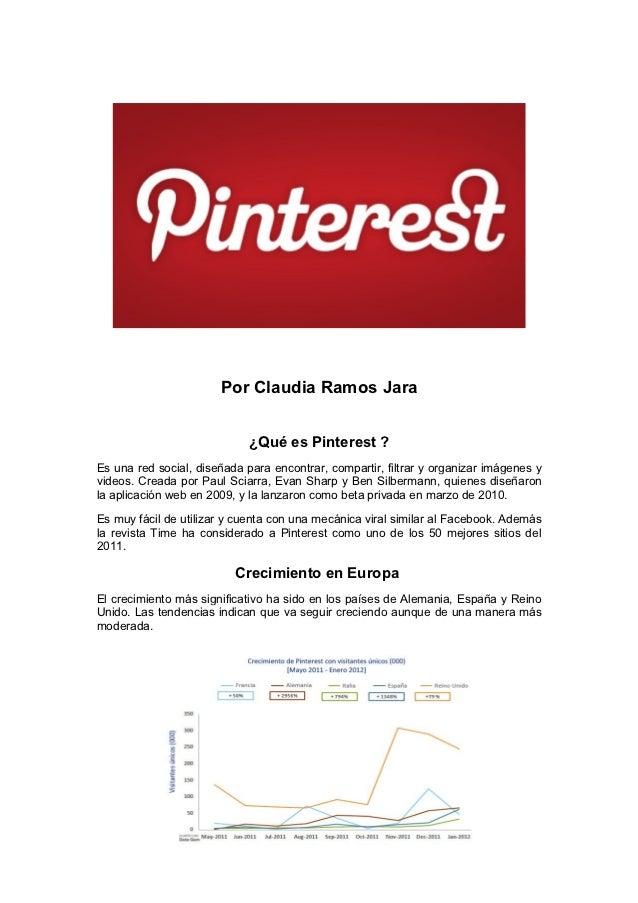 Por Claudia Ramos Jara                             ¿Qué es Pinterest ?Es una red social, diseñada para encontrar, comparti...