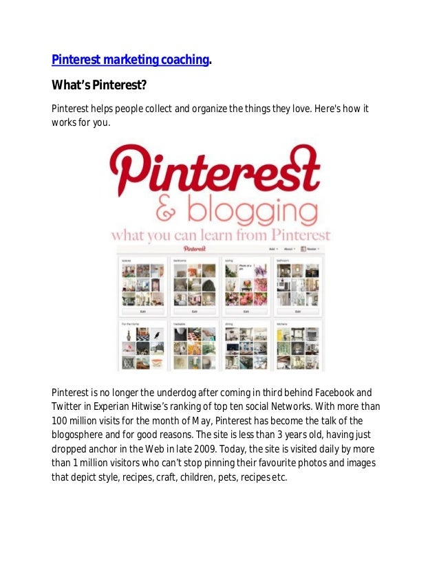 Pinterest marketing coaching. What's Pinterest? Pinterest helps people collect and organize the things they love. Here's h...