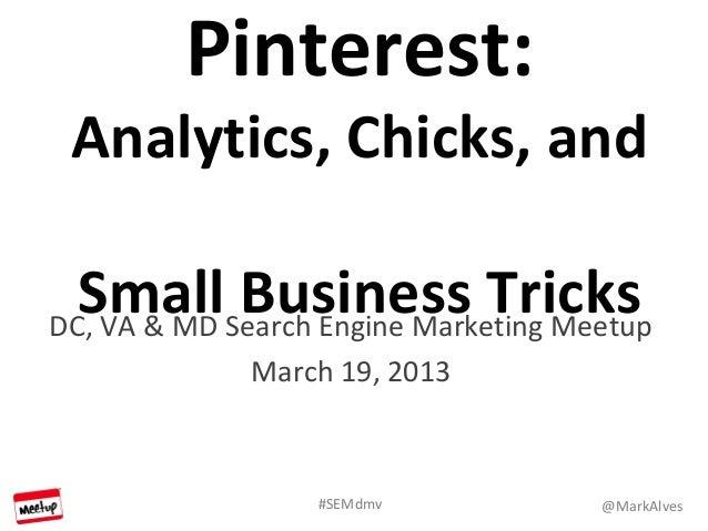Pinterest: Analytics, Chicks, and  SmallSearch Engine Marketing MeetupDC, VA & MD            Business Tricks            Ma...