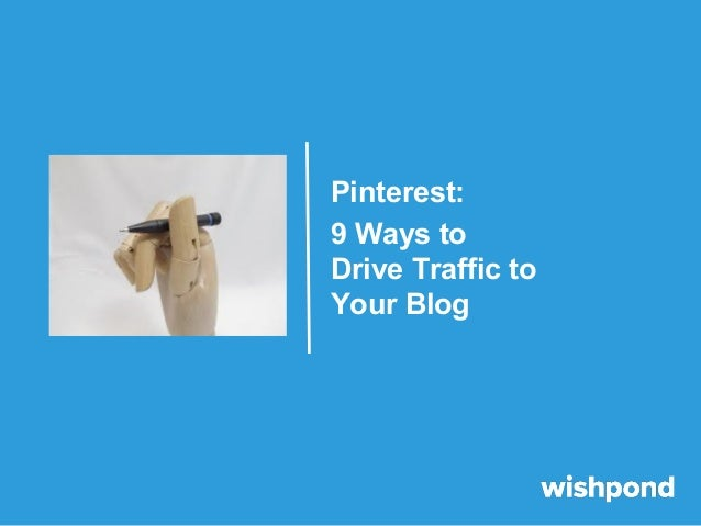 Pinterest: 9 Ways to Drive Traffic to Your Blog