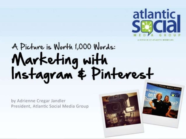 A Picture is Worth 1,000 Words: Marketing with Instagram & Pinterest