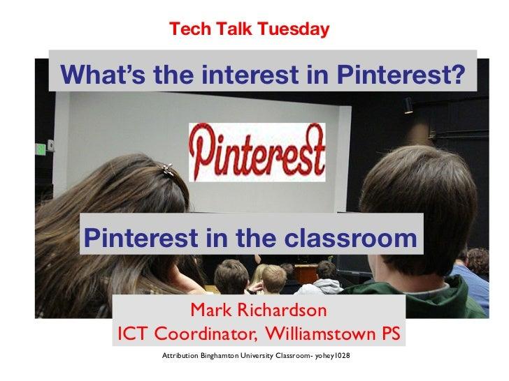 Tech Talk TuesdayWhat's the interest in Pinterest? Pinterest in the classroom           Mark Richardson    ICT Coordinato...