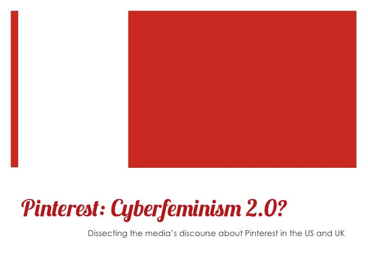 Pinterest: Cyberfeminism 2.0?       Dissecting the media's discourse about Pinterest in the US and UK