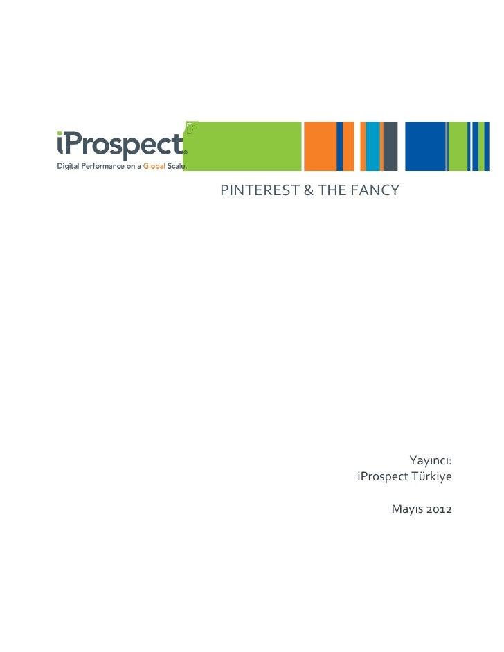PINTEREST & THE FANCY                         Yayıncı:                iProspect Türkiye                      Mayıs 2012