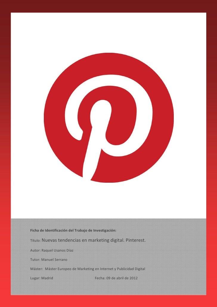Ficha de Identificación del Trabajo de Investigación:Título: Nuevas tendencias en marketing digital. Pinterest.Autor: Raqu...