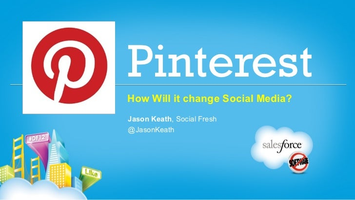 PinterestHow Will it change Social Media?Jason Keath, Social Fresh@JasonKeath