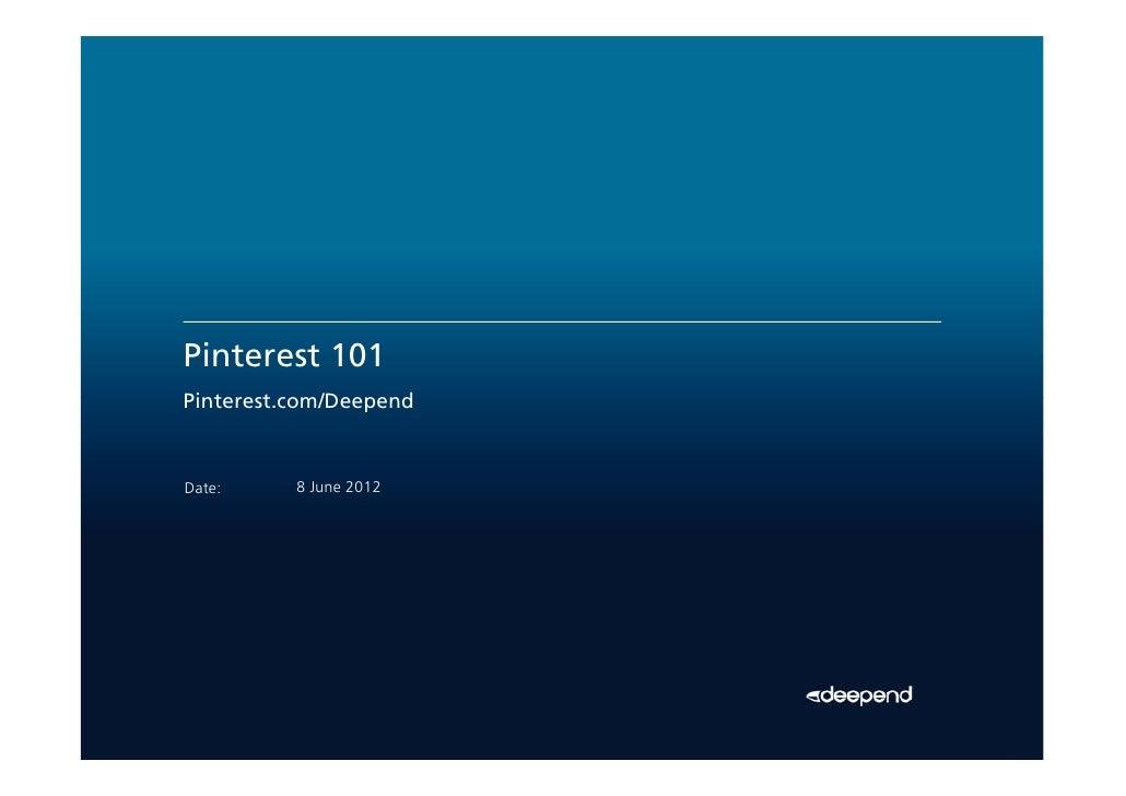 Pinterest 101Pinterest.com/DeependDate:     8 June 2012