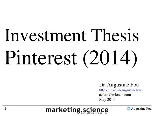 Augustine Fou- 1 - Investment Thesis Pinterest (2014) Dr. Augustine Fou http://linkd.in/augustinefou acfou @mktsci .com Ma...