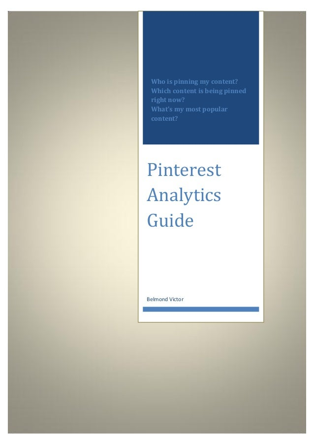Who is pinning my content? Which content is being pinned right now? What's my most popular content?PinterestAnalyticsGuide...