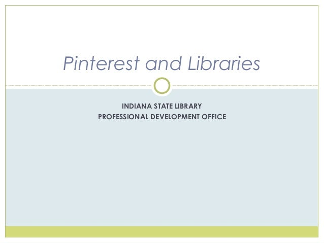 INDIANA STATE LIBRARY PROFESSIONAL DEVELOPMENT OFFICE Pinterest and Libraries