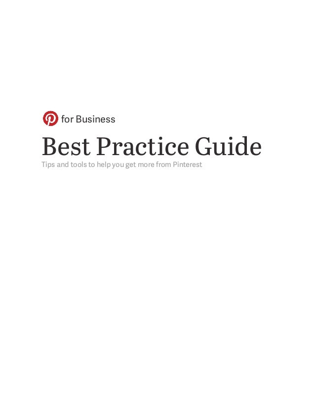 Best Practice GuideTips and tools to help you get more from Pinterest for Business