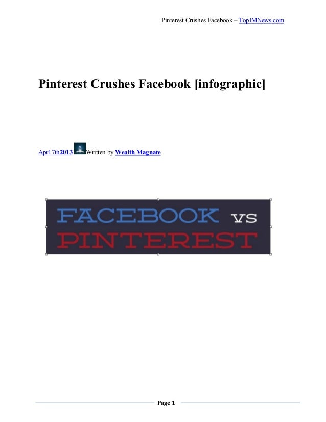 Page 1Pinterest Crushes Facebook – TopIMNews.comPinterest Crushes Facebook [infographic]Apr17th2013 Written by Wealth Magn...