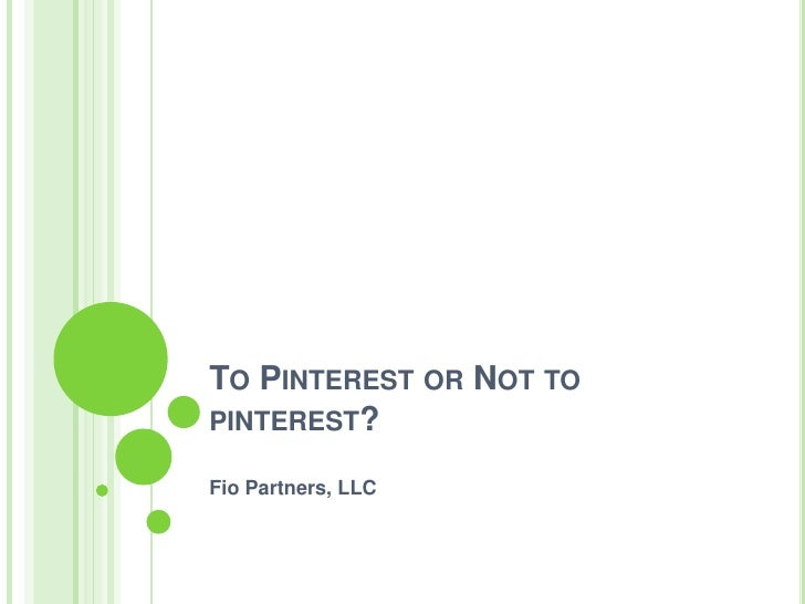 TO PINTEREST OR NOT TOPINTEREST?Fio Partners, LLC