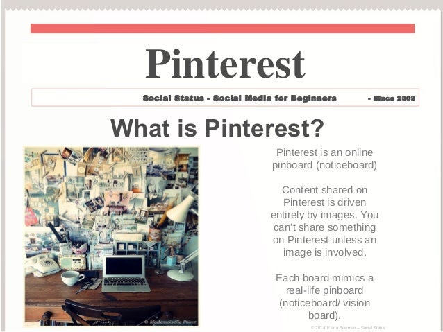 What is Pinterest? Pinterest is an online pinboard (noticeboard) Content shared on Pinterest is driven entirely by images....