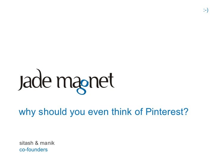 :-)why should you even think of Pinterest?sitash & manikco-founders