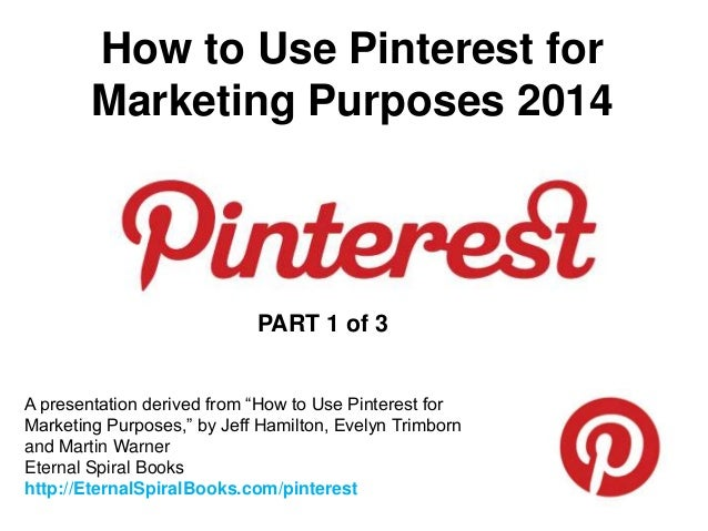 "How to Use Pinterest for Marketing Purposes 2014 A presentation derived from ""How to Use Pinterest for Marketing Purposes,..."