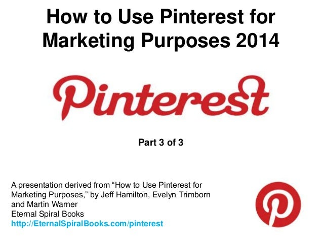 """How to Use Pinterest for Marketing Purposes 2014 A presentation derived from """"How to Use Pinterest for Marketing Purposes,..."""