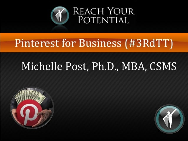Pinterest for Business (#3RdTT) Michelle Post, Ph.D., MBA, CSMS
