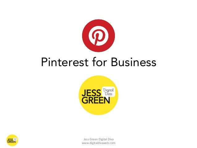 Pinterest for Business        Jess Green Digital Diva       www.digitaldivaweb.com