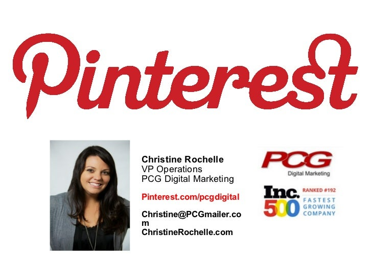 Christine RochelleVP OperationsPCG Digital MarketingPinterest.com/pcgdigitalChristine@PCGmailer.comChristineRochelle.com